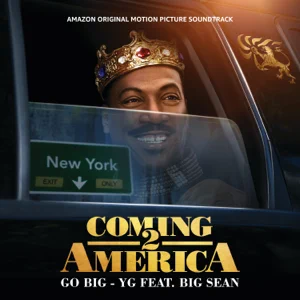 go big feat. big sean from the amazon original motion picture soundtrack 22coming 2 america22 single yg