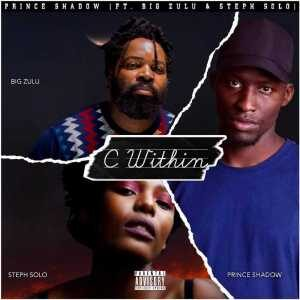 Prince Shadow – C Within Ft. Big Zulu & Steph Solo