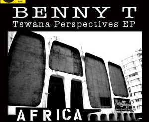 EP: Benny T – Tswana Perspectives Part.1 (2013)