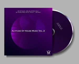 EP: DysFoniK – Altitude of House Music Vol. 2 Ft. BlaQ Afro-Kay, Home-Mad Djz & 18v40
