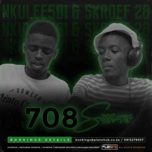 Skroef28 – 708Sessions (Strictly PianoHub Music) Ft. Nkulee 501