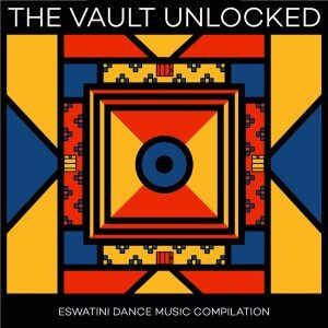 The Vault Unlocked: Eswatini Dance Music Compilation