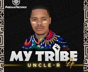 Uncle-R – My Tribe