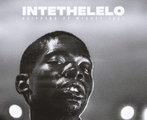 Xsipping – Intethelelo ft Mighty Jazi