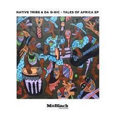 EP: Native Tribe – Tales Of Africa Ft. Da Q-Bic