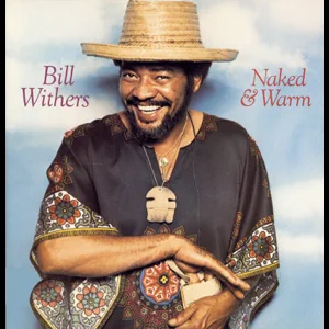 ALBUM: Bill Withers – Naked & Warm