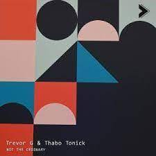 EP: Trevor G & Thabo Tonick – Not The Ordinary