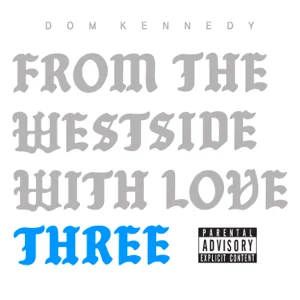 from-the-westside-with-love-three-dom-kennedy